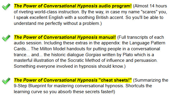 "The Power of Conversational Hypnosis audio program. The Power of Conversational Hypnosis ""cheat sheets. The Power of Conversational Hypnosis manual."