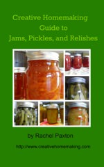 Creative Homemaking Guide to Jams, Pickles, and Relishes