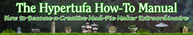 THE HYPERTUFA HOW TO MANUAL How to Become a Creative Mud-Pie maker Extraordinaire Garden Art PDF eBook